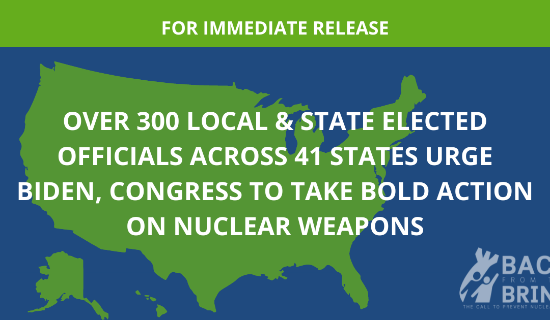 Over 300 State and Local Leaders Call on Biden, Congress to Take Bold Action on Nuclear Weapons